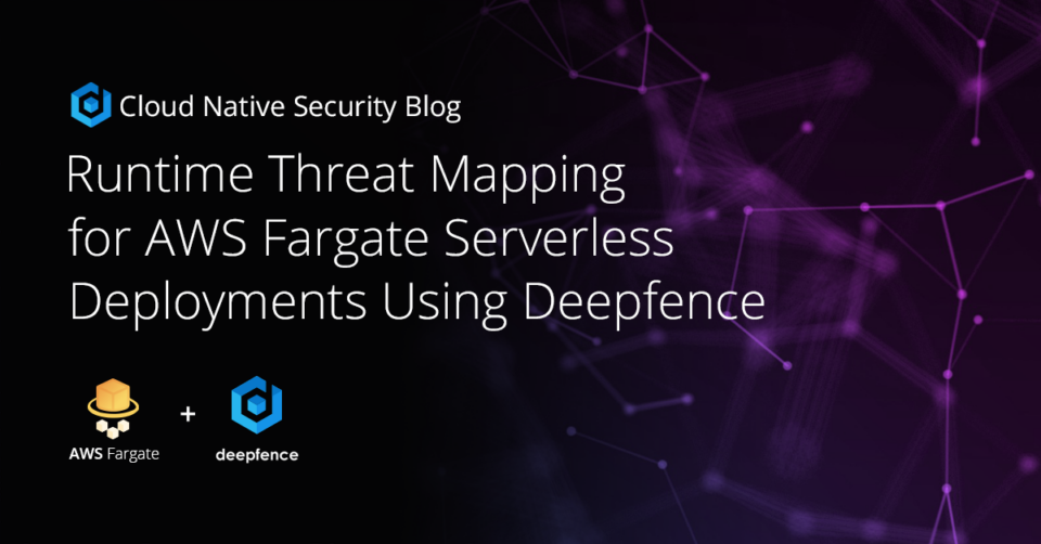 Runtime Threat Mapping for AWS Fargate Serverless with Deepfence blog post